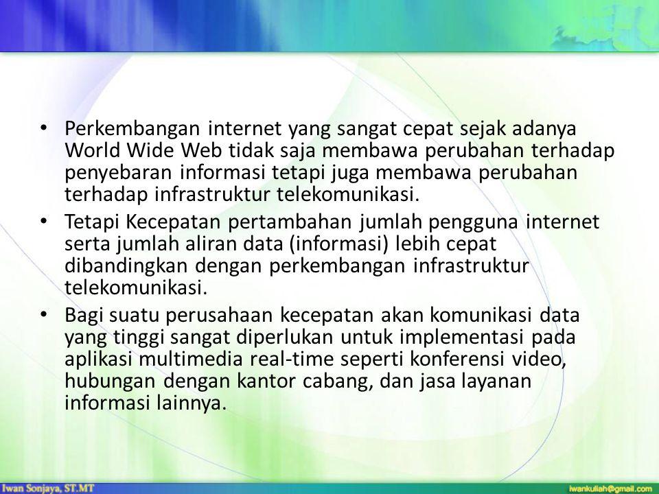 • Perkembangan internet yang sangat cepat sejak adanya World Wide Web tidak saja membawa perubahan terhadap penyebaran informasi tetapi juga membawa perubahan terhadap infrastruktur telekomunikasi.