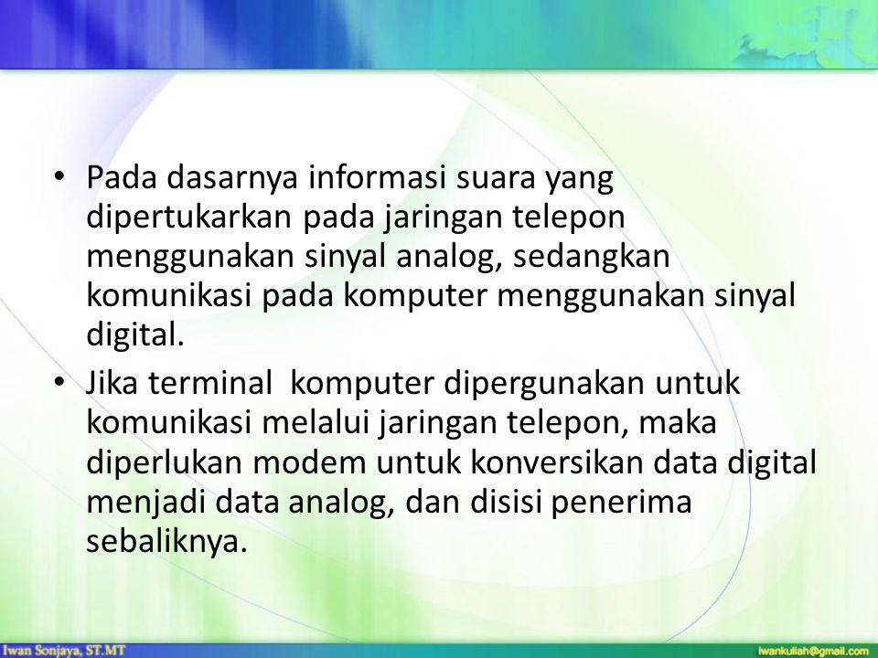 • Pada dasarnya informasi suara yang dipertukarkan pada jaringan telepon menggunakan sinyal analog, sedangkan komunikasi pada komputer menggunakan sinyal digital.