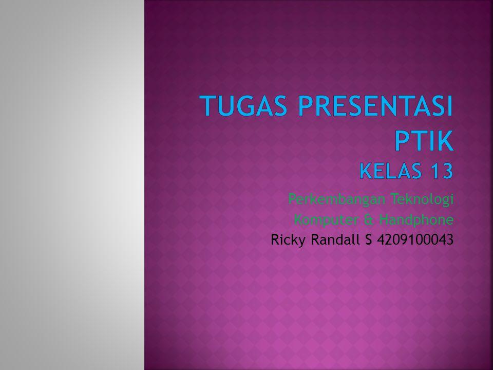 Perkembangan Teknologi Komputer & Handphone Ricky Randall S 4209100043