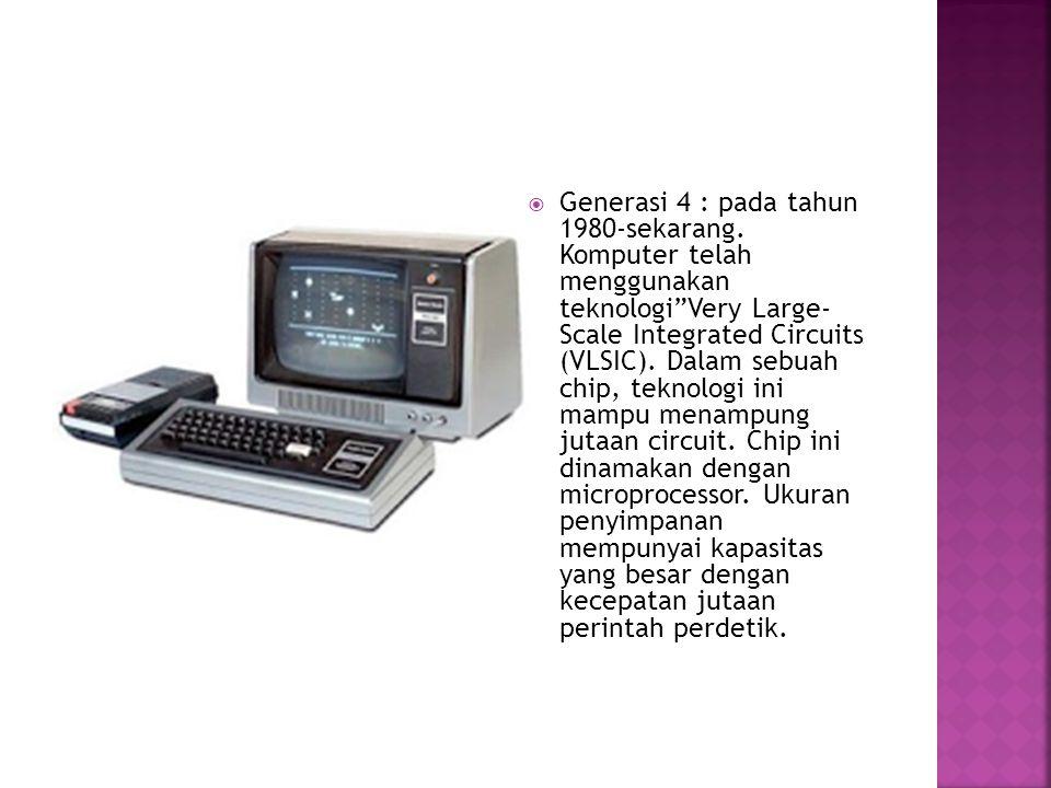 """ Generasi 4 : pada tahun 1980-sekarang. Komputer telah menggunakan teknologi""""Very Large- Scale Integrated Circuits (VLSIC). Dalam sebuah chip, teknol"""