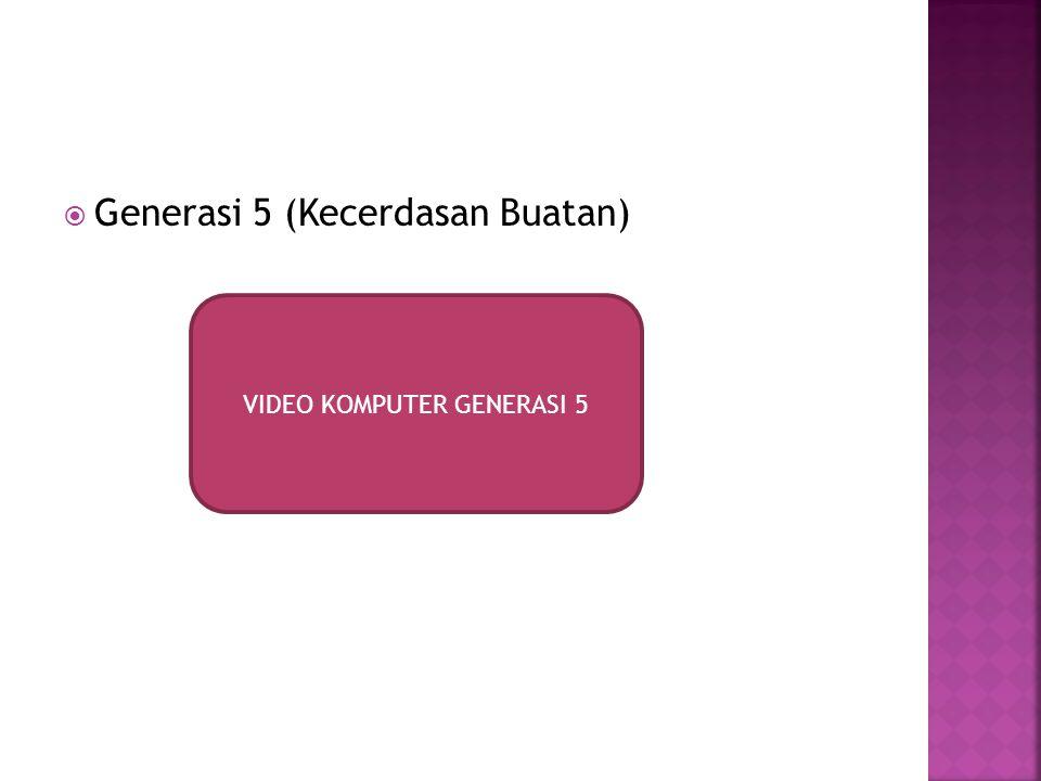  Generasi 5 (Kecerdasan Buatan) VIDEO KOMPUTER GENERASI 5