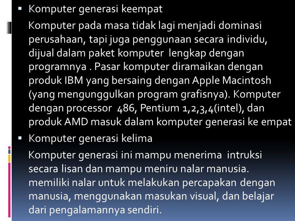  Komputer generasi keempat Komputer pada masa tidak lagi menjadi dominasi perusahaan, tapi juga penggunaan secara individu, dijual dalam paket komputer lengkap dengan programnya.
