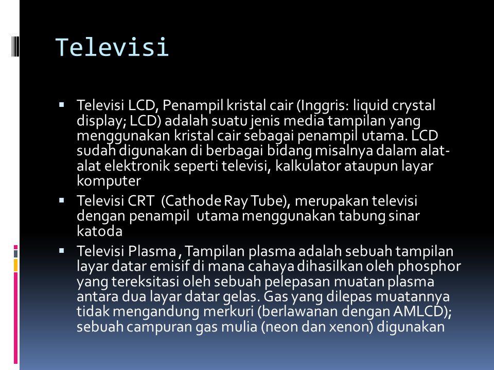 Televisi  Televisi LCD, Penampil kristal cair (Inggris: liquid crystal display; LCD) adalah suatu jenis media tampilan yang menggunakan kristal cair sebagai penampil utama.