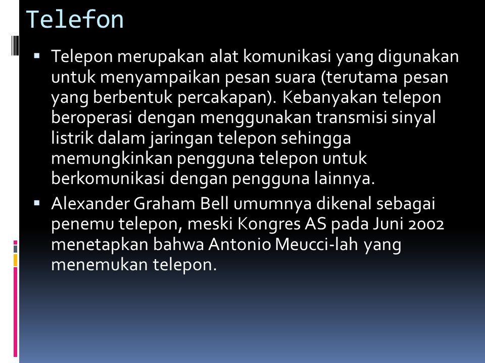 Telefon  Telepon merupakan alat komunikasi yang digunakan untuk menyampaikan pesan suara (terutama pesan yang berbentuk percakapan).