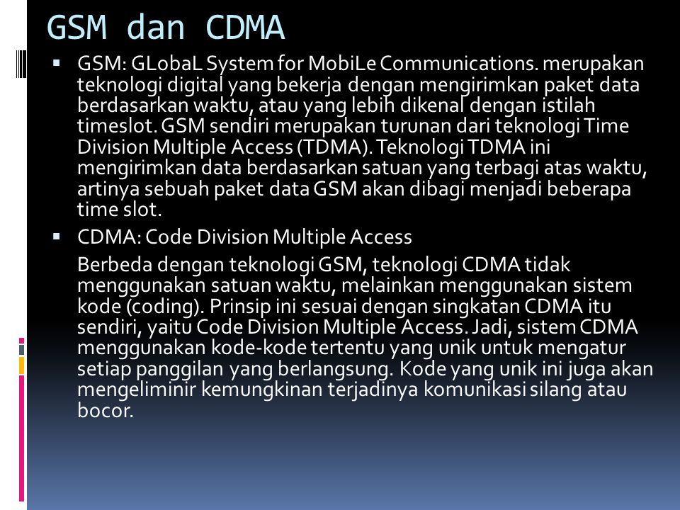 GSM dan CDMA  GSM: GLobaL System for MobiLe Communications.