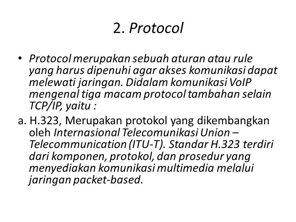 Protocol b.The Inter-Asterisk Exchange (IAX) yang merupakan protokol dari Asterisk.