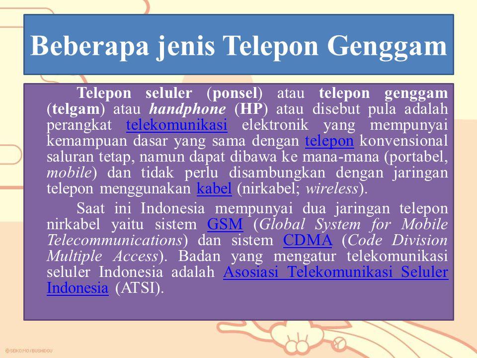 Beberapa jenis Telepon Genggam Telepon seluler (ponsel) atau telepon genggam (telgam) atau handphone (HP) atau disebut pula adalah perangkat telekomun