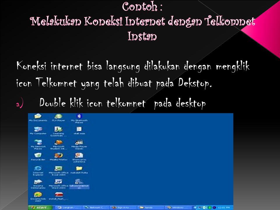 Koneksi internet bisa langsung dilakukan dengan mengklik icon Telkomnet yang telah dibuat pada Dekstop. a) Double klik icon telkomnet pada desktop