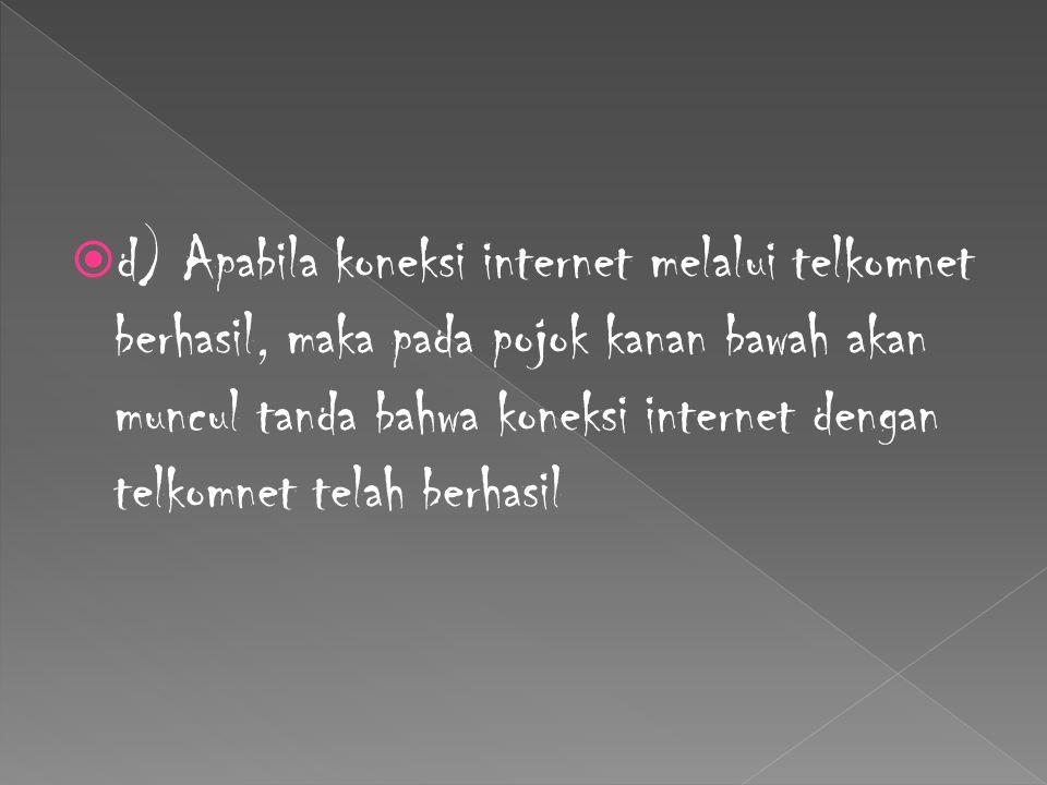  d) Apabila koneksi internet melalui telkomnet berhasil, maka pada pojok kanan bawah akan muncul tanda bahwa koneksi internet dengan telkomnet telah