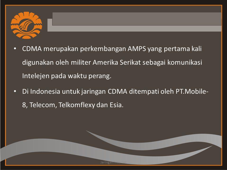 • CDMA merupakan perkembangan AMPS yang pertama kali digunakan oleh militer Amerika Serikat sebagai komunikasi Intelejen pada waktu perang. • Di Indon