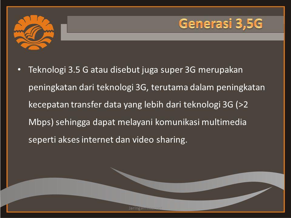 • Teknologi 3.5 G atau disebut juga super 3G merupakan peningkatan dari teknologi 3G, terutama dalam peningkatan kecepatan transfer data yang lebih da