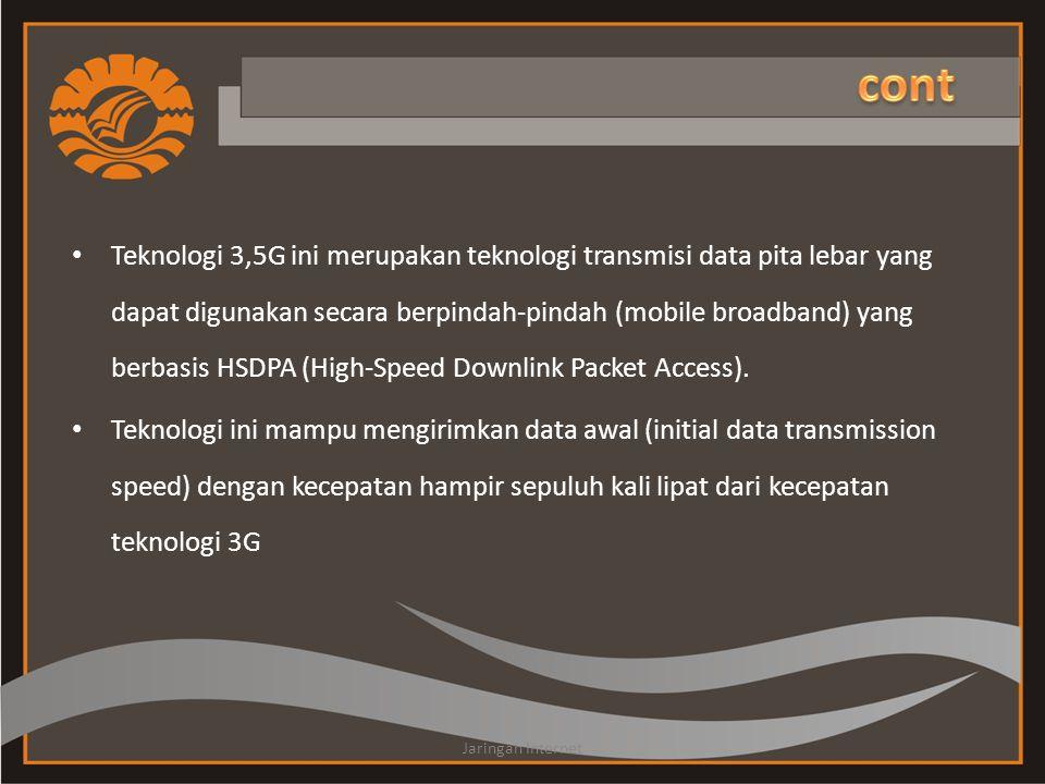 • Teknologi 3,5G ini merupakan teknologi transmisi data pita lebar yang dapat digunakan secara berpindah-pindah (mobile broadband) yang berbasis HSDPA