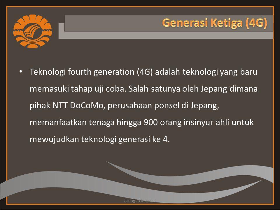 • Teknologi fourth generation (4G) adalah teknologi yang baru memasuki tahap uji coba. Salah satunya oleh Jepang dimana pihak NTT DoCoMo, perusahaan p