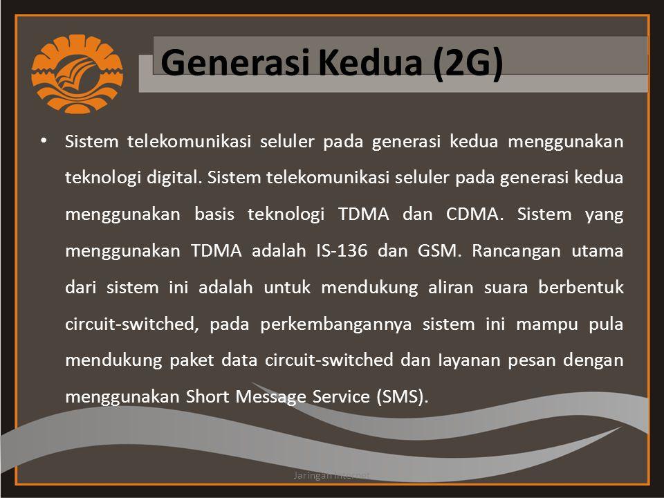 Generasi Kedua (2G) • Sistem telekomunikasi seluler pada generasi kedua menggunakan teknologi digital. Sistem telekomunikasi seluler pada generasi ked