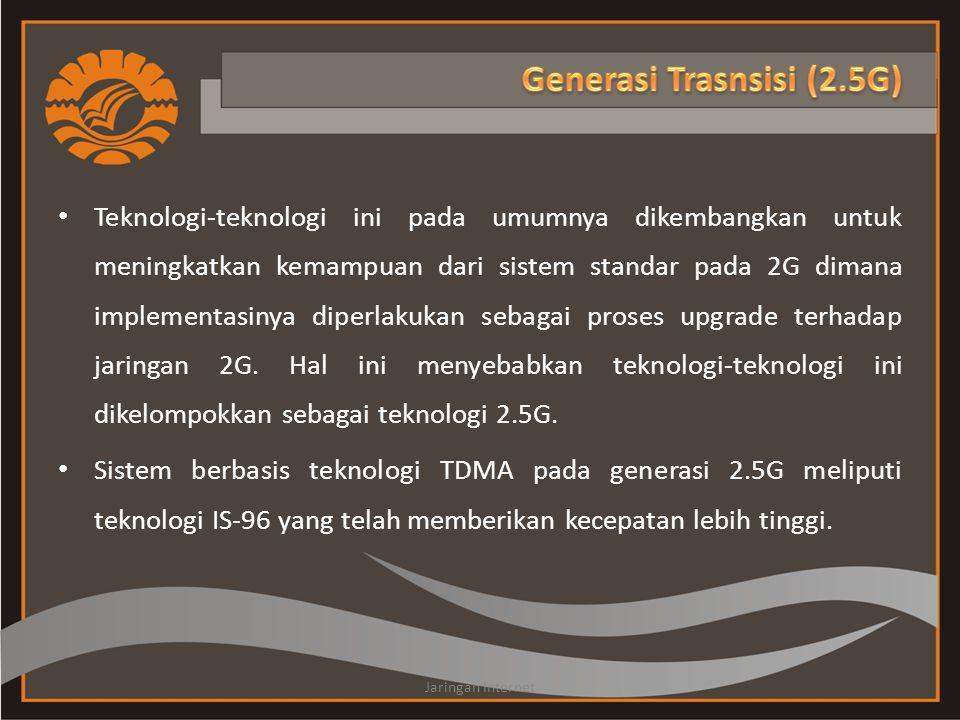 • Teknologi-teknologi ini pada umumnya dikembangkan untuk meningkatkan kemampuan dari sistem standar pada 2G dimana implementasinya diperlakukan sebag