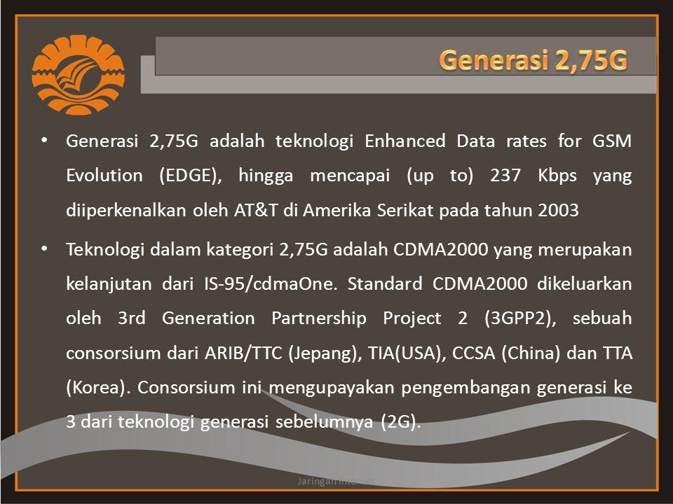 • Generasi 2,75G adalah teknologi Enhanced Data rates for GSM Evolution (EDGE), hingga mencapai (up to) 237 Kbps yang diiperkenalkan oleh AT&T di Amer
