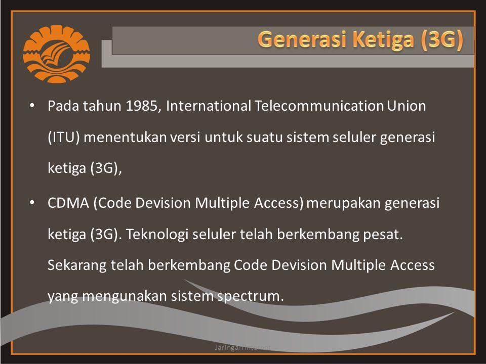 • Pada tahun 1985, International Telecommunication Union (ITU) menentukan versi untuk suatu sistem seluler generasi ketiga (3G), • CDMA (Code Devision