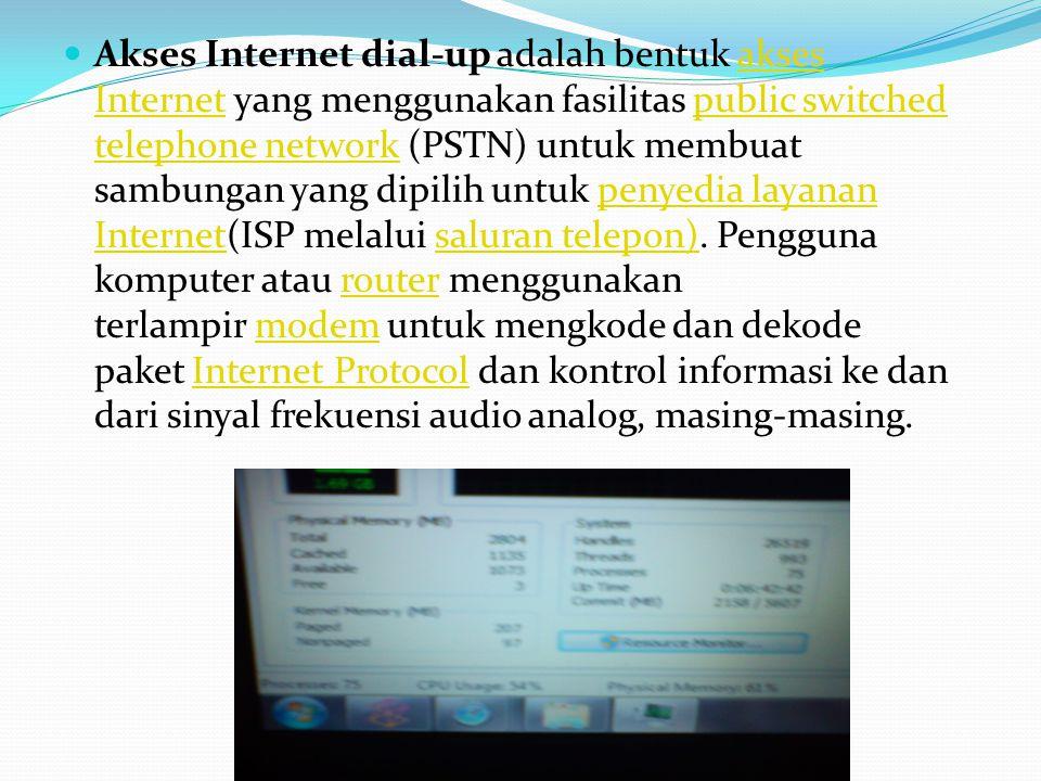  Akses Internet dial-up adalah bentuk akses Internet yang menggunakan fasilitas public switched telephone network (PSTN) untuk membuat sambungan yang dipilih untuk penyedia layanan Internet(ISP melalui saluran telepon).