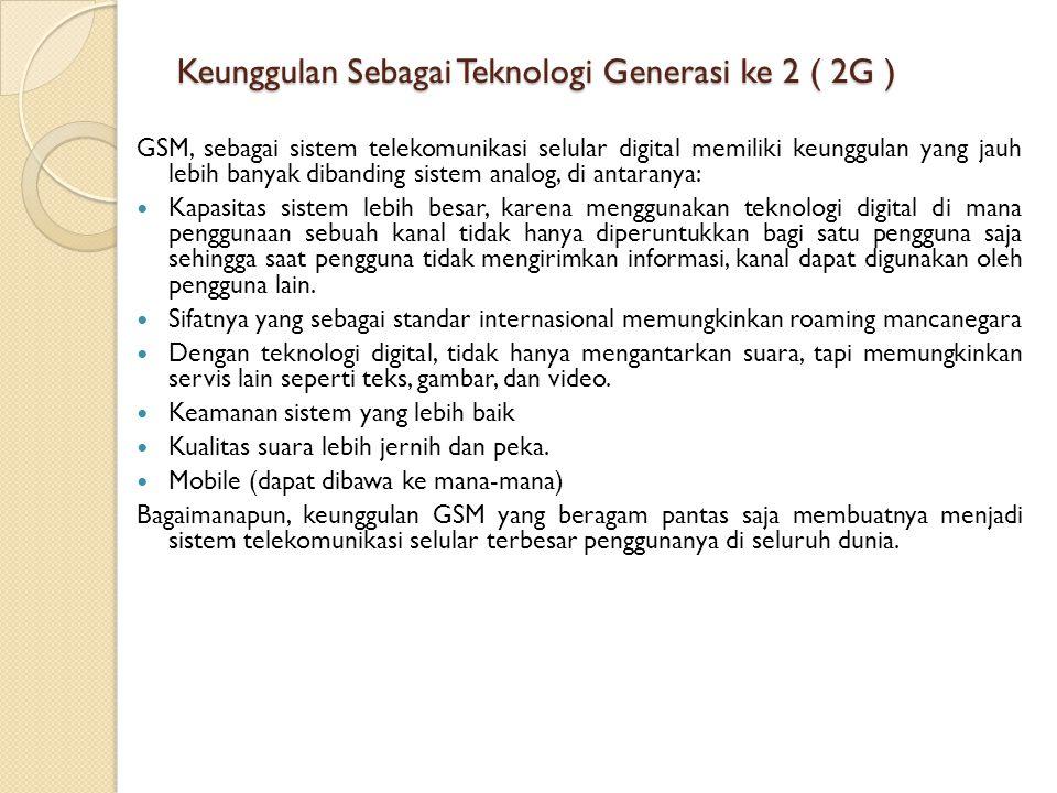 Keunggulan Sebagai Teknologi Generasi ke 2 ( 2G ) GSM, sebagai sistem telekomunikasi selular digital memiliki keunggulan yang jauh lebih banyak diband