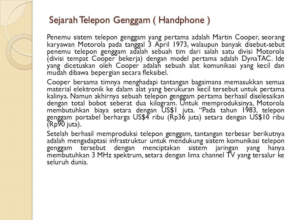 Sejarah Telepon Genggam ( Handphone ) Penemu sistem telepon genggam yang pertama adalah Martin Cooper, seorang karyawan Motorola pada tanggal 3 April