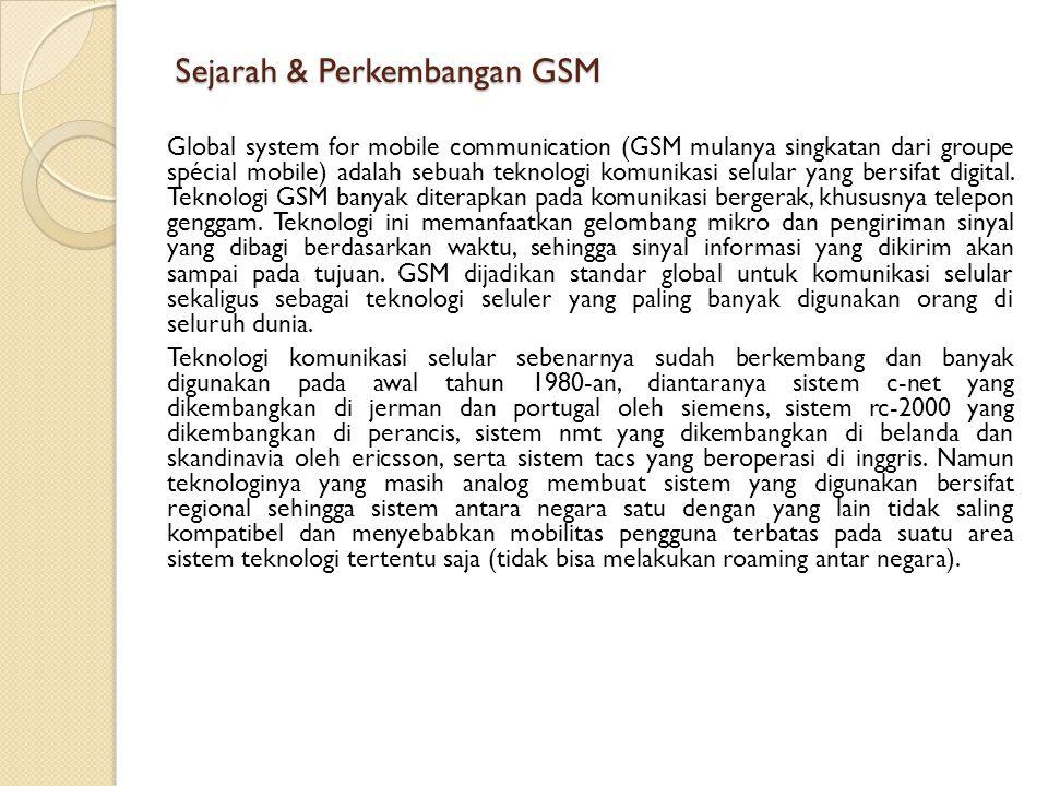 Sejarah & Perkembangan GSM Global system for mobile communication (GSM mulanya singkatan dari groupe spécial mobile) adalah sebuah teknologi komunikas