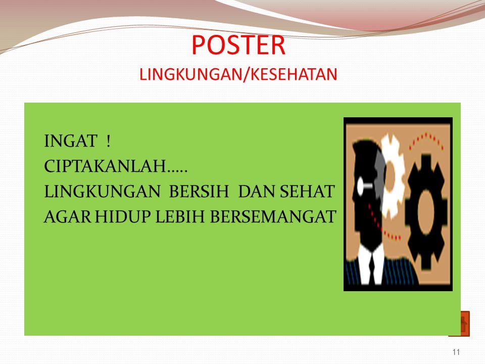 POSTER LINGKUNGAN/KESEHATAN 11 INGAT .CIPTAKANLAH…..