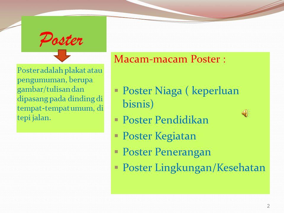 Poster P0ster adalah plakat atau pengumuman, berupa gambar/tulisan dan dipasang pada dinding di tempat-tempat umum, di tepi jalan. Macam-macam Poster