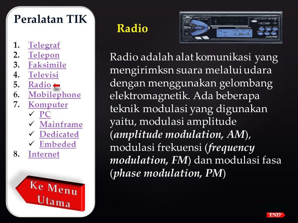Peralatan TIK 1.TelegrafTelegraf 2.TeleponTelepon 3.FaksimileFaksimile 4.TelevisiTelevisi 5.RadioRadio 6.MobilephoneMobilephone 7.KomputerKomputer  P