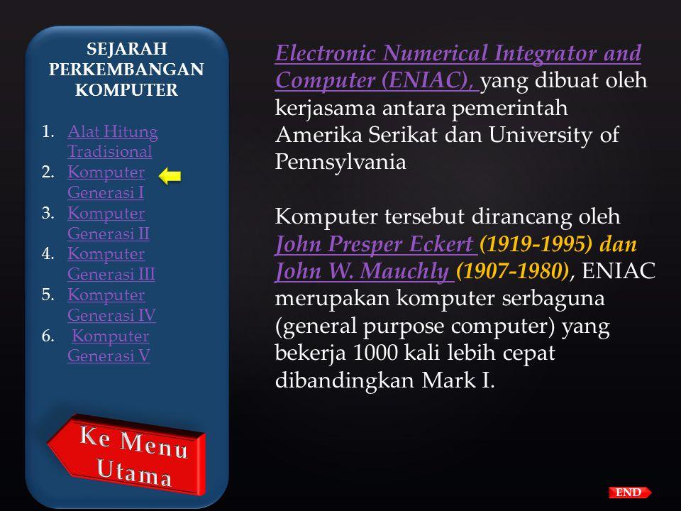 END Harvard – Howard H.Aiken (1900- 1973) yang bekerja dengan IBM berhasil memproduksi kalkulator elektronik untuk US Navy The Harvard-IBM Automatic S