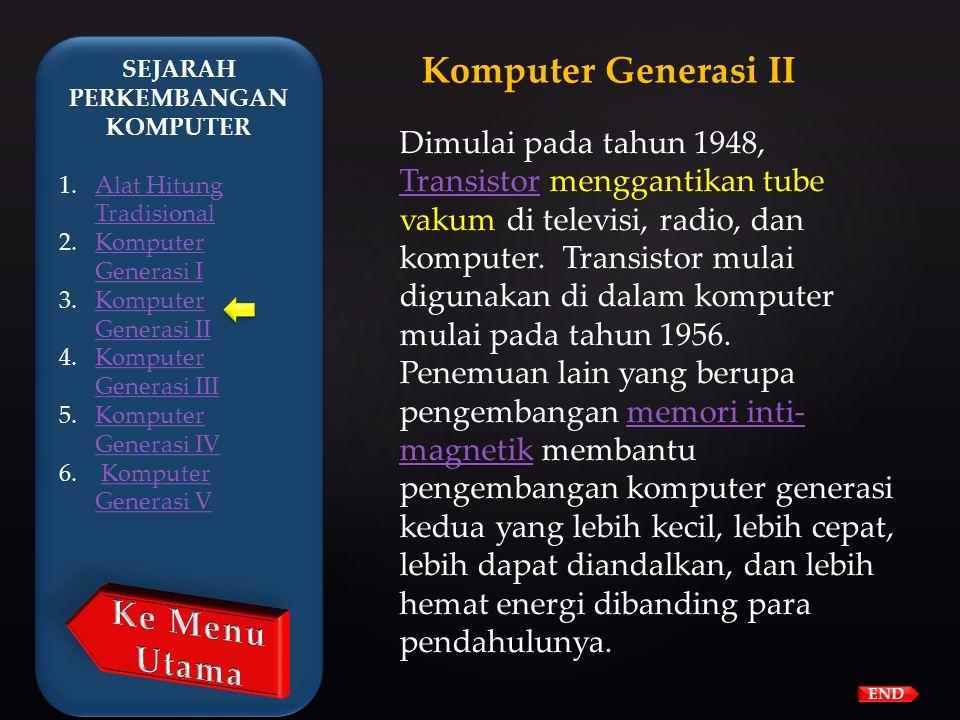 END Komputer Generasi Pertama :  Instruksi operasi dibuat secara spesifik untuk suatu tugas tertentu.  Setiap komputer memiliki program kode-biner y