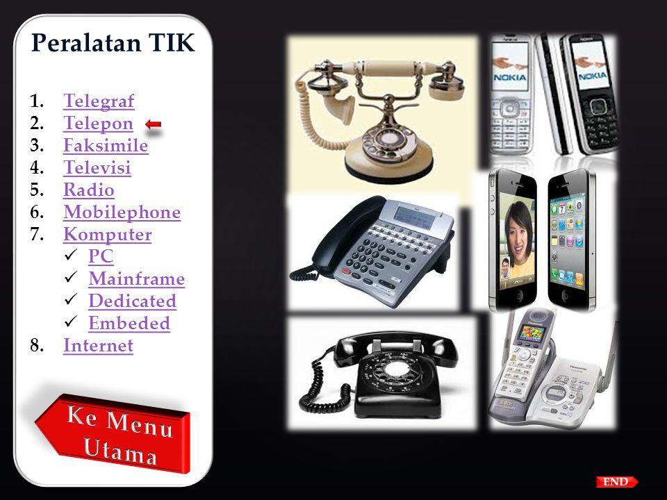 Telepon Peralatan TIK 1.TelegrafTelegraf 2.TeleponTelepon 3.FaksimileFaksimile 4.TelevisiTelevisi 5.RadioRadio 6.MobilephoneMobilephone 7.KomputerKomp