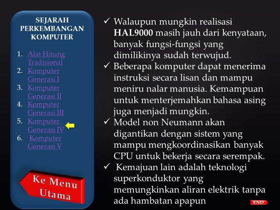 Komputer Generasi Contoh imajinatif komputer generasi kelima adalah komputer fiksi HAL9000 dari novel karya Arthur C. Clarke berjudul 2001: Space Odys