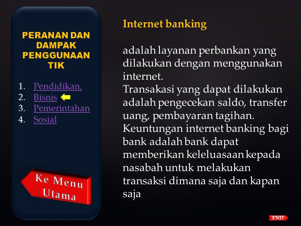 Pemanfaatan TIK dalam bidang bisnis/usaha Pemanfaatan TIK untuk membuat layanan baru antara lain : 1.Internet banking, 2.SMS banking, 3.E-Commerce END