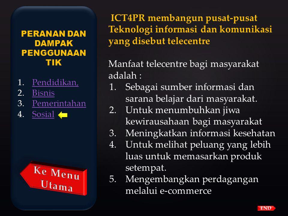 Peranan TIK dalam bidang social Untuk memantau kondisi sosial masyarakat pemerintah memanfaatkan TIK dengan programnya yang disebut ICT4PR (Informatio