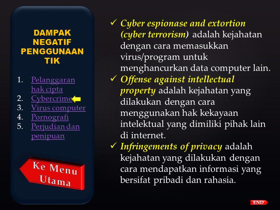 Bentuk-bentuk cybercrime :  Unauthorized acces adalah kejahatan dengan cara memasuki jaringan computer dengan cara yang tidak sah Penyusupan untuk me