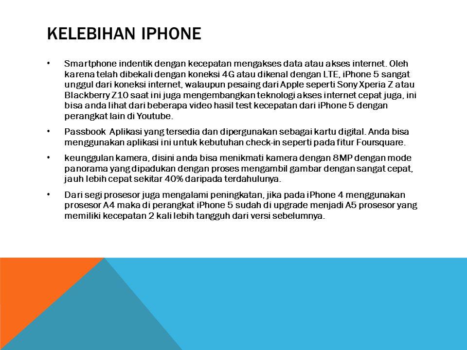 KELEBIHAN IPHONE • Smartphone indentik dengan kecepatan mengakses data atau akses internet.