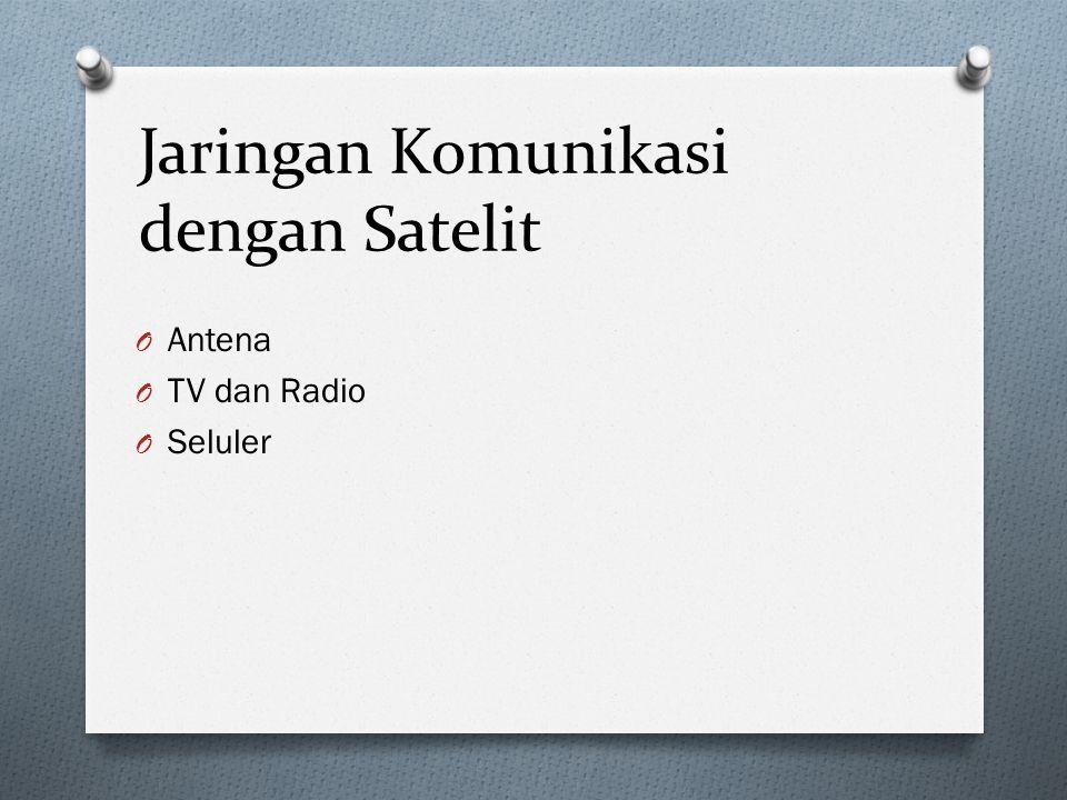 Jaringan Komunikasi dengan Satelit O Antena O TV dan Radio O Seluler