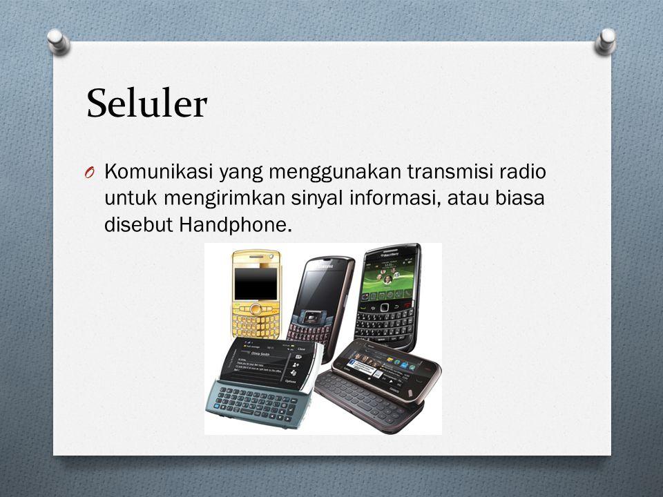Seluler O Komunikasi yang menggunakan transmisi radio untuk mengirimkan sinyal informasi, atau biasa disebut Handphone.