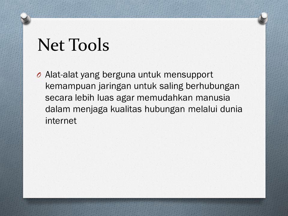 Net Tools O Alat-alat yang berguna untuk mensupport kemampuan jaringan untuk saling berhubungan secara lebih luas agar memudahkan manusia dalam menjag