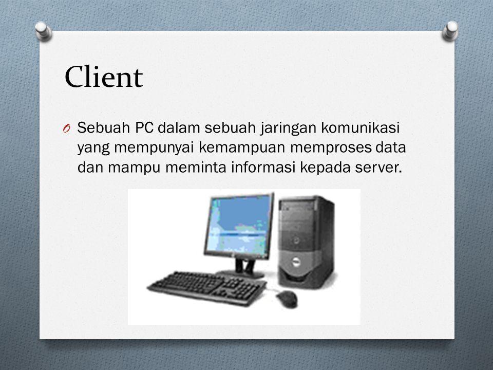 Client O Sebuah PC dalam sebuah jaringan komunikasi yang mempunyai kemampuan memproses data dan mampu meminta informasi kepada server.