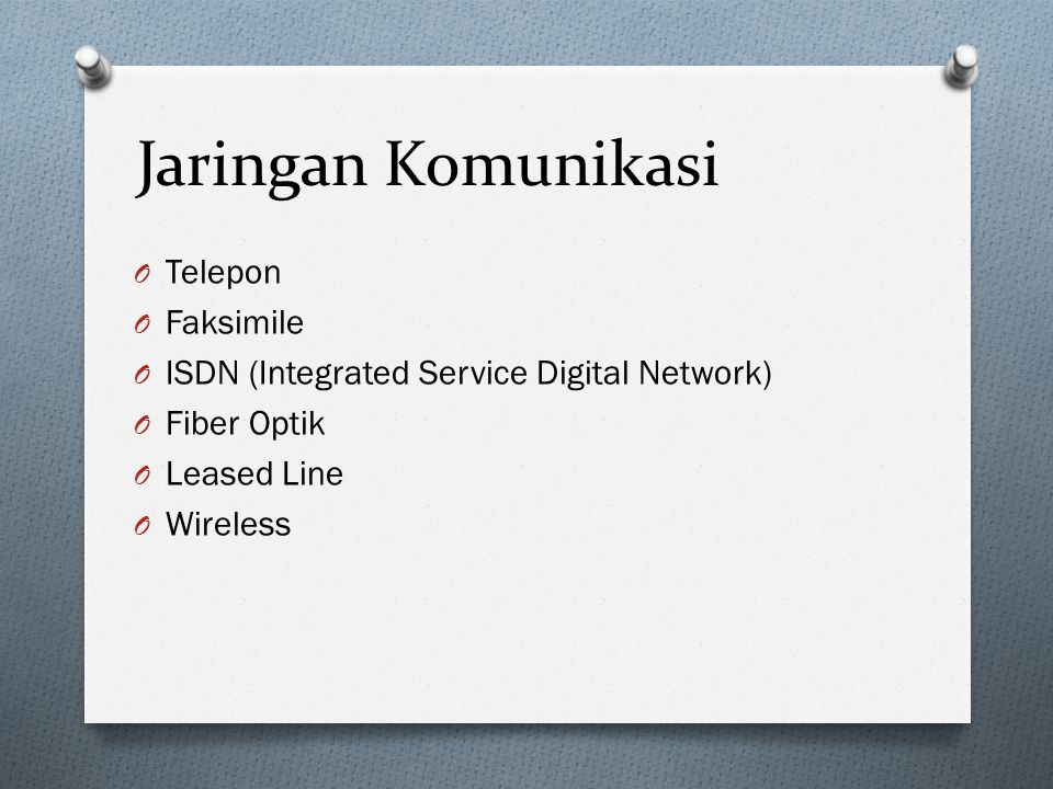 Jaringan Komunikasi O Telepon O Faksimile O ISDN (Integrated Service Digital Network) O Fiber Optik O Leased Line O Wireless