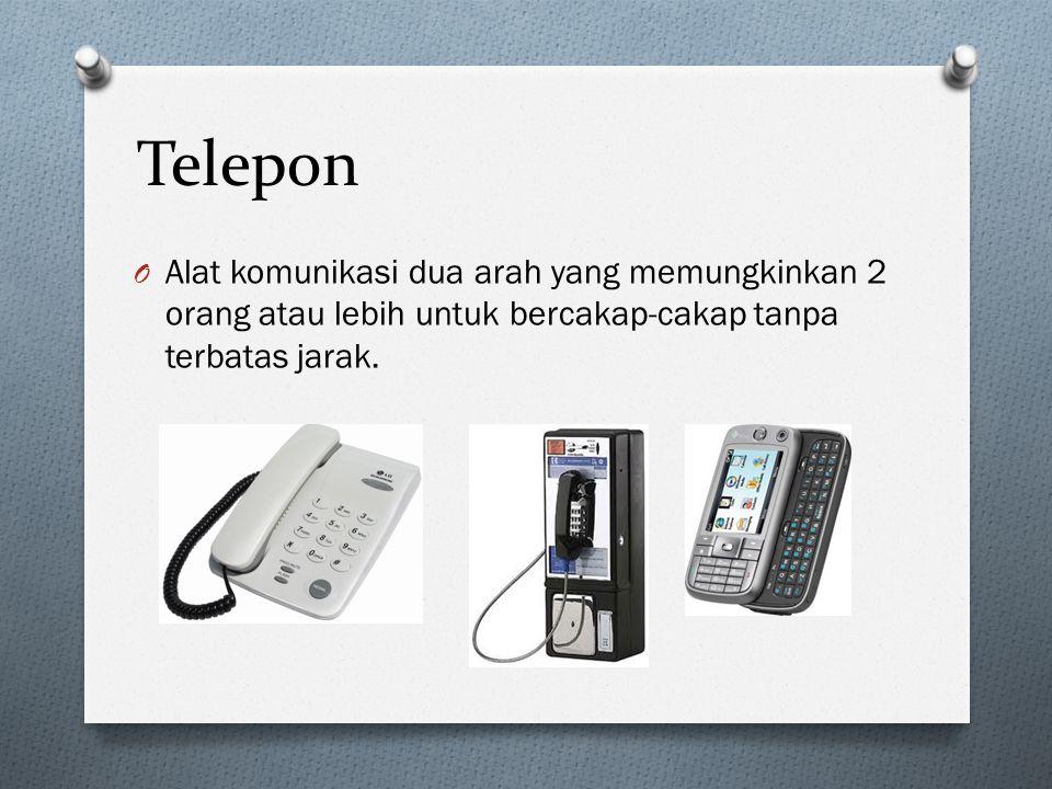 Telepon O Alat komunikasi dua arah yang memungkinkan 2 orang atau lebih untuk bercakap-cakap tanpa terbatas jarak.