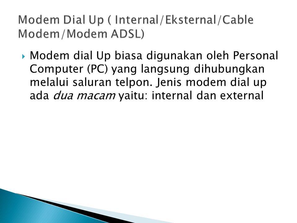  Modem dial Up biasa digunakan oleh Personal Computer (PC) yang langsung dihubungkan melalui saluran telpon.