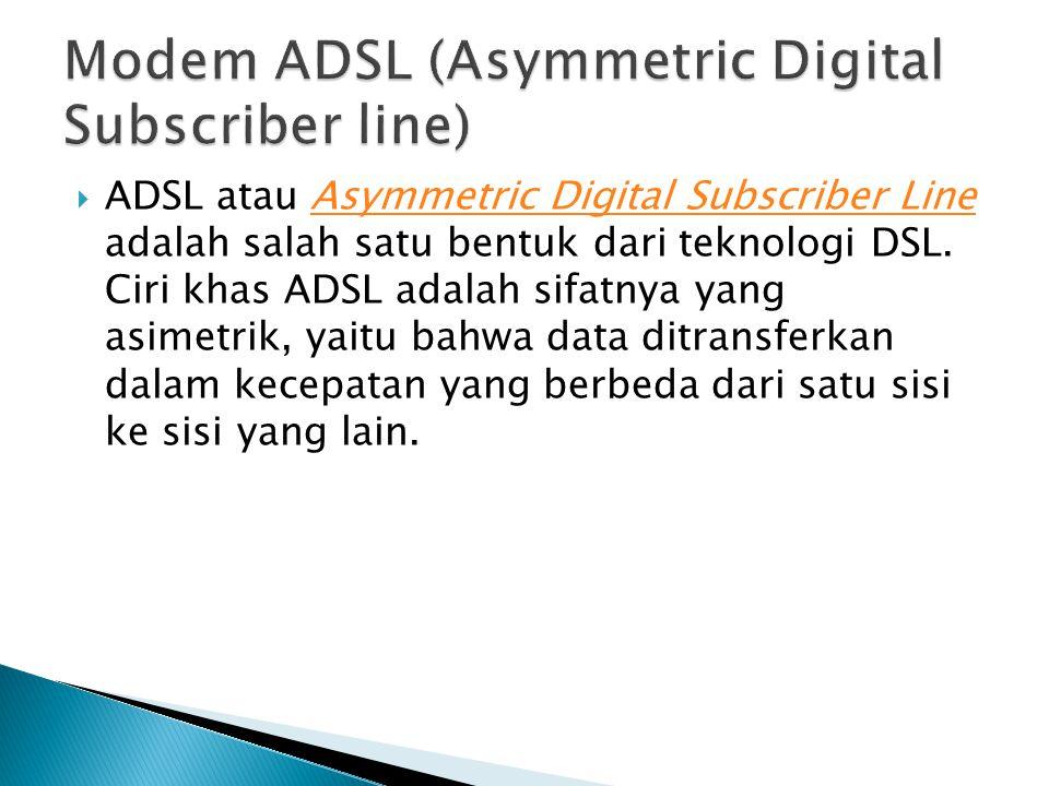  ADSL atau Asymmetric Digital Subscriber Line adalah salah satu bentuk dari teknologi DSL.