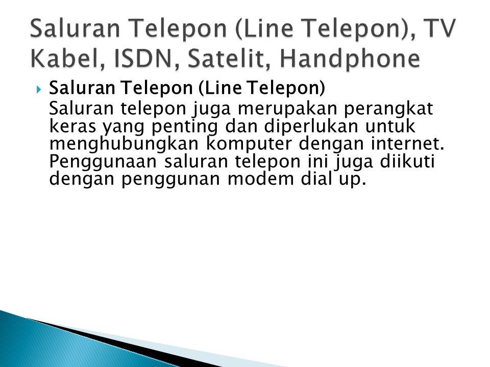  Saluran Telepon (Line Telepon) Saluran telepon juga merupakan perangkat keras yang penting dan diperlukan untuk menghubungkan komputer dengan internet.