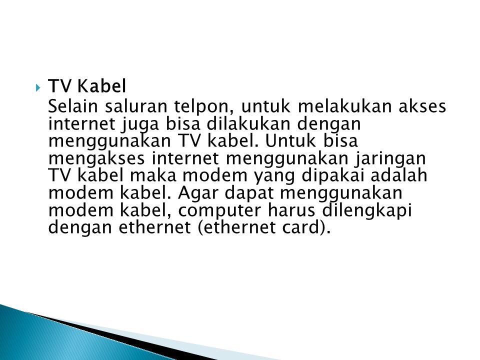  TV Kabel Selain saluran telpon, untuk melakukan akses internet juga bisa dilakukan dengan menggunakan TV kabel.