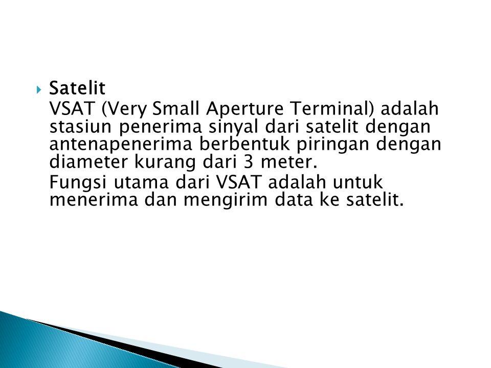 Satelit VSAT (Very Small Aperture Terminal) adalah stasiun penerima sinyal dari satelit dengan antenapenerima berbentuk piringan dengan diameter kurang dari 3 meter.