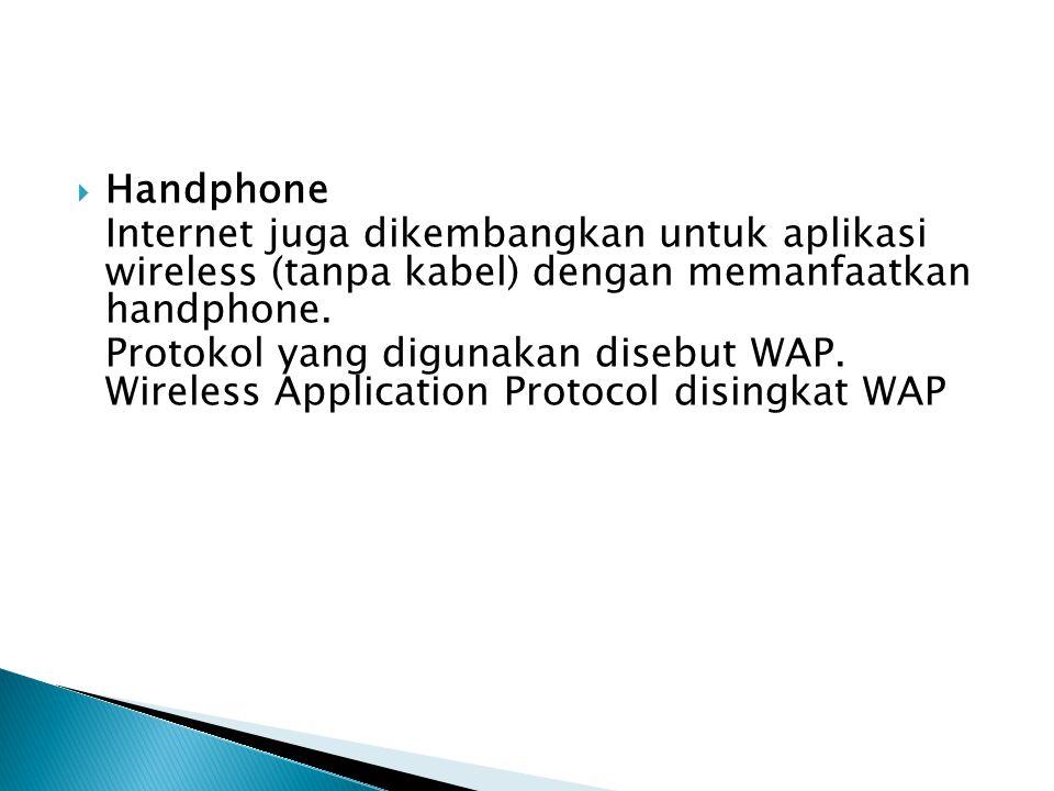  Handphone Internet juga dikembangkan untuk aplikasi wireless (tanpa kabel) dengan memanfaatkan handphone.