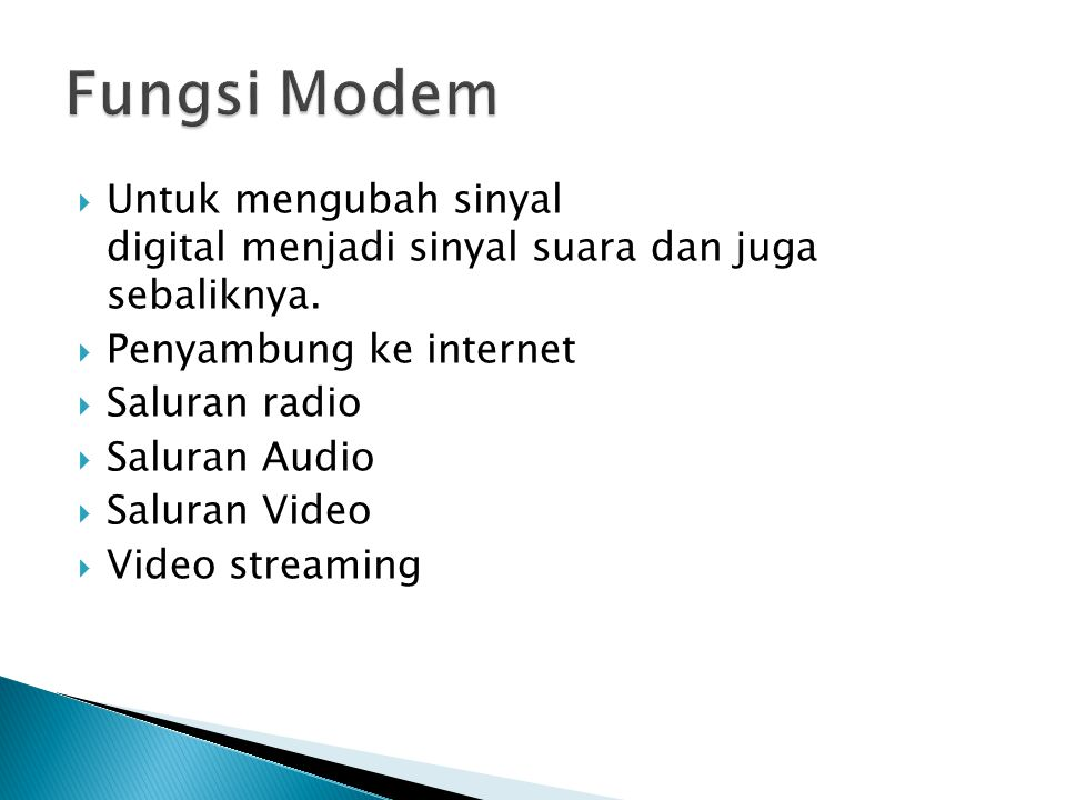  Modem Dial Up ( Internal/Eksternal/Cable Modem/Modem ADSL)  Modem Kabel (Cable Modem)  Modem ADSL (Asymmetric Digital Subscriber line)