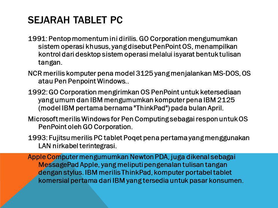 SEJARAH TABLET PC 1991: Pentop momentum ini dirilis. GO Corporation mengumumkan sistem operasi khusus, yang disebut PenPoint OS, menampilkan kontrol d